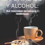 Café, tabaco y alcohol: Sus trastornos metabólicos y hormonales